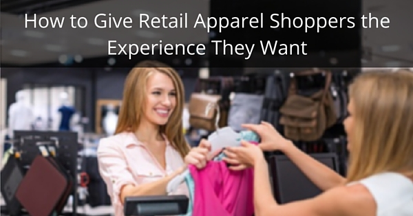 How to Give Retail Apparel Shoppers the Experience They Want