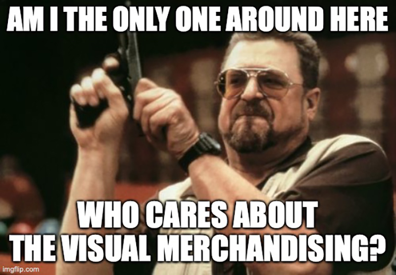 11 Funny Memes That Only Visual Merchandisers Will Understand